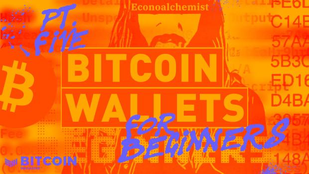 BitcoinMagazine®-WALLETSFORBEGINNERS-pt5