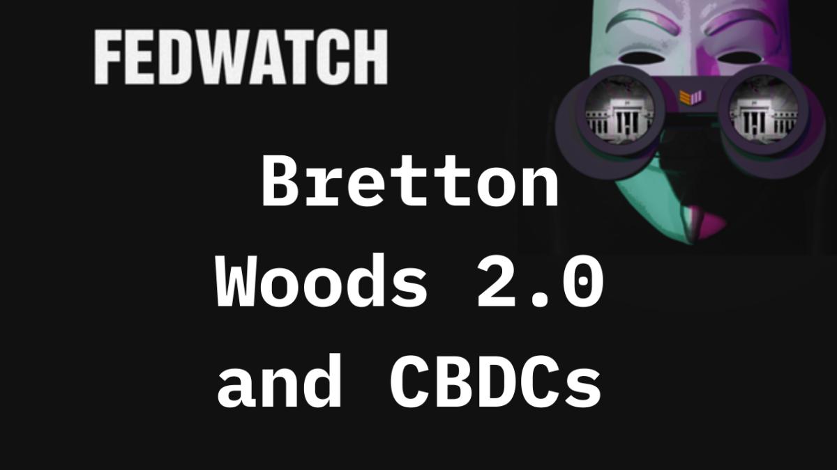 The Fed Considers CBDCs And Bretton Woods 2.0