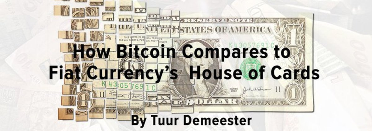 Op-ed - How Bitcoin Compares to Fiat Currency's House of Cards